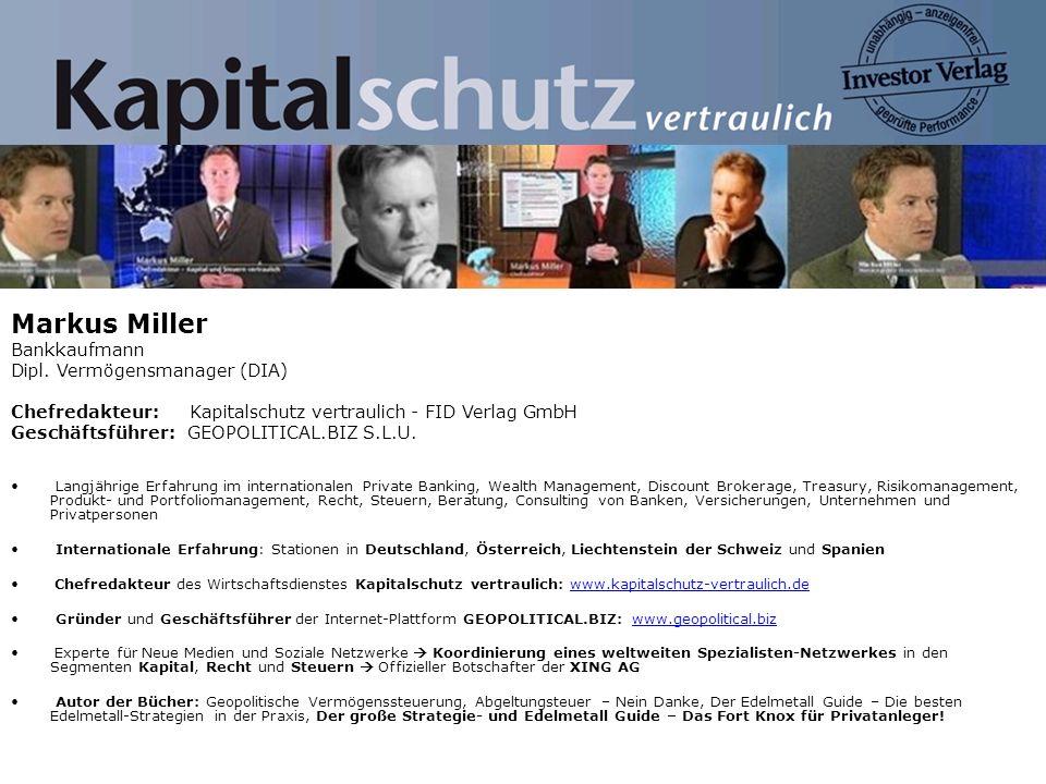 Markus Miller Bankkaufmann Dipl. Vermögensmanager (DIA) Chefredakteur: Kapitalschutz vertraulich - FID Verlag GmbH Geschäftsführer: GEOPOLITICAL.BIZ S