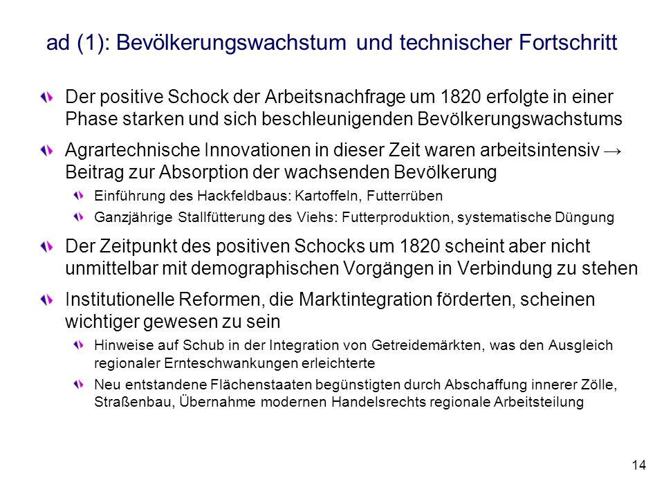 ad (1): Bevölkerungswachstum und technischer Fortschritt Der positive Schock der Arbeitsnachfrage um 1820 erfolgte in einer Phase starken und sich bes