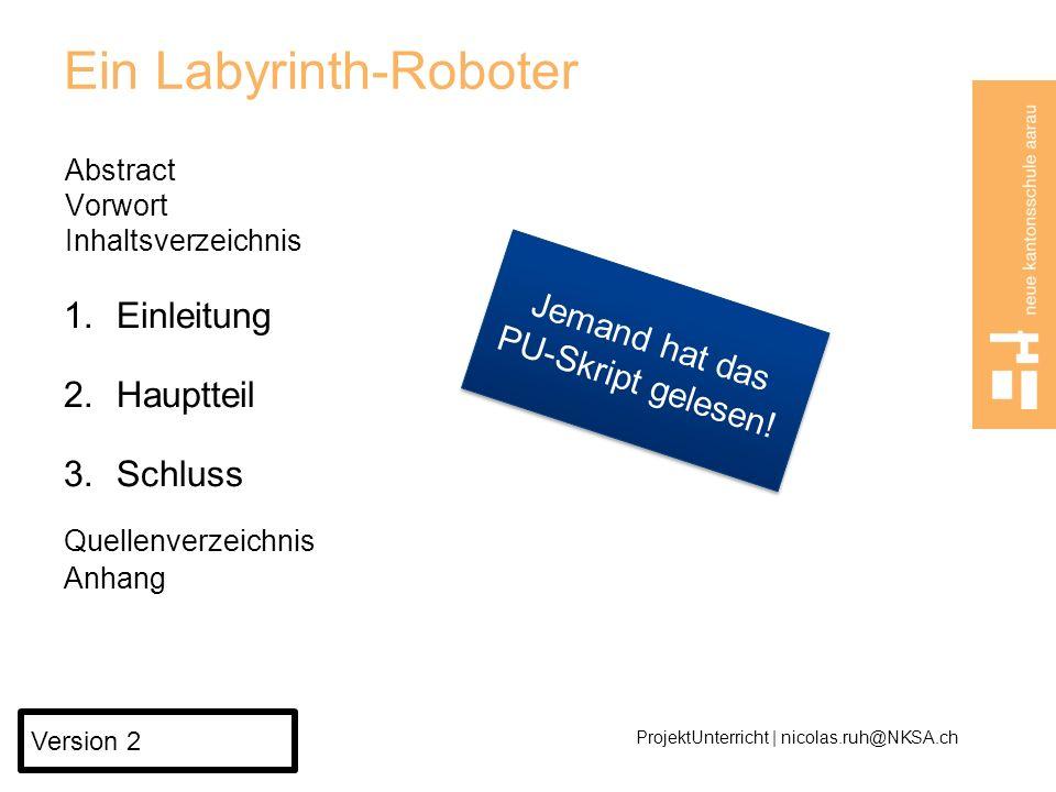 Ein Labyrinth-Roboter Abstract Vorwort Inhaltsverzeichnis 1.Einleitung 2.Hauptteil 3.Schluss Quellenverzeichnis Anhang ProjektUnterricht | nicolas.ruh