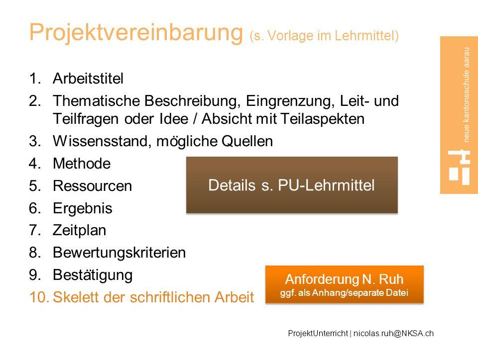 Projektvereinbarung (s. Vorlage im Lehrmittel) 1.Arbeitstitel 2.Thematische Beschreibung, Eingrenzung, Leit- und Teilfragen oder Idee / Absicht mit Te