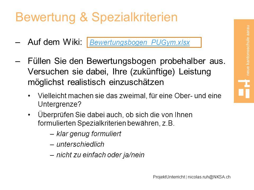 Bewertung & Spezialkriterien –Auf dem Wiki: –Füllen Sie den Bewertungsbogen probehalber aus. Versuchen sie dabei, Ihre (zukünftige) Leistung möglichst