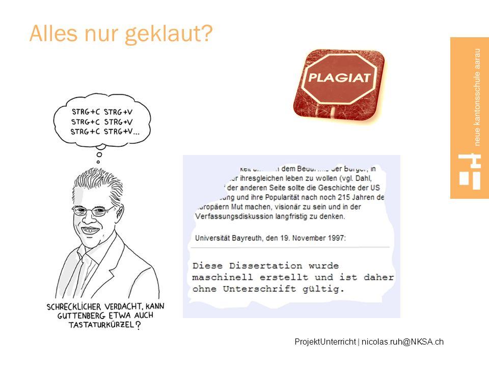 Alles nur geklaut? ProjektUnterricht | nicolas.ruh@NKSA.ch