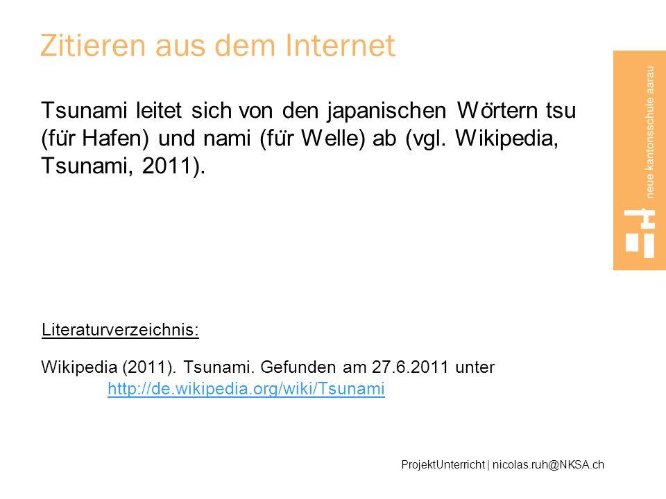 Zitieren aus dem Internet Tsunami leitet sich von den japanischen Wo ̈ rtern tsu (fu ̈ r Hafen) und nami (fu ̈ r Welle) ab (vgl. Wikipedia, Tsunami, 2