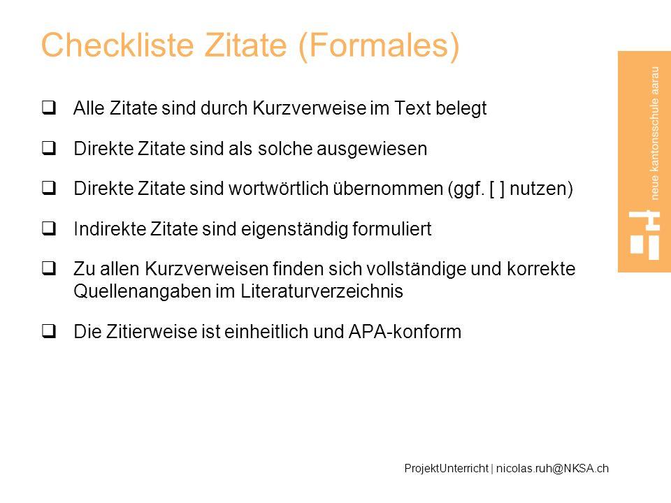 Checkliste Zitate (Formales) Alle Zitate sind durch Kurzverweise im Text belegt Direkte Zitate sind als solche ausgewiesen Direkte Zitate sind wortwör