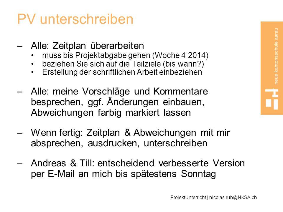 PV unterschreiben –Alle: Zeitplan überarbeiten muss bis Projektabgabe gehen (Woche 4 2014) beziehen Sie sich auf die Teilziele (bis wann?) Erstellung