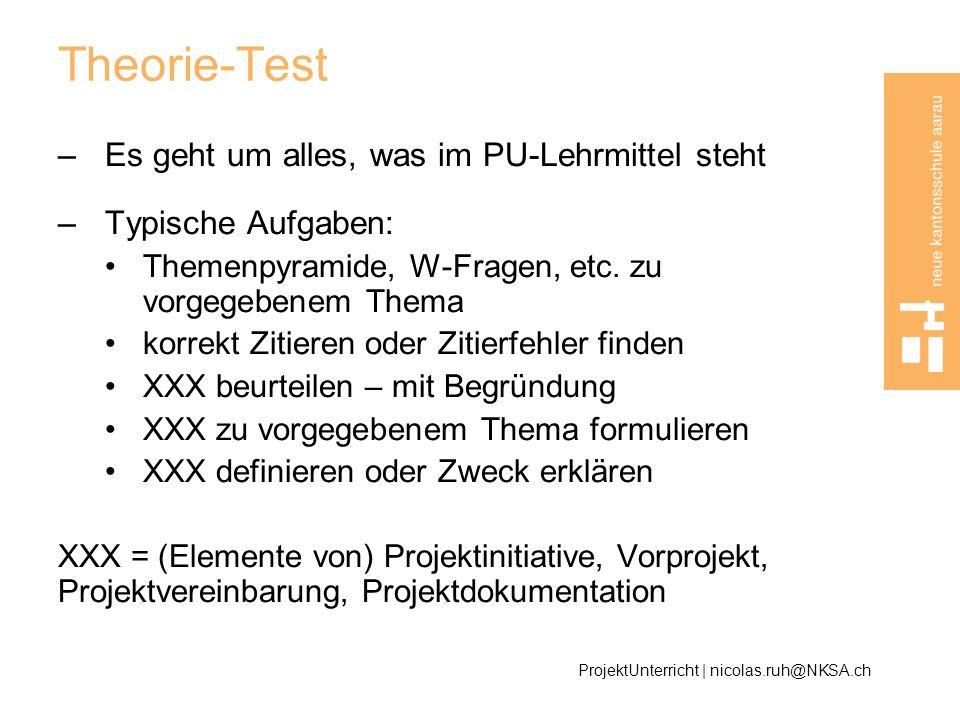 Theorie-Test –Es geht um alles, was im PU-Lehrmittel steht –Typische Aufgaben: Themenpyramide, W-Fragen, etc. zu vorgegebenem Thema korrekt Zitieren o