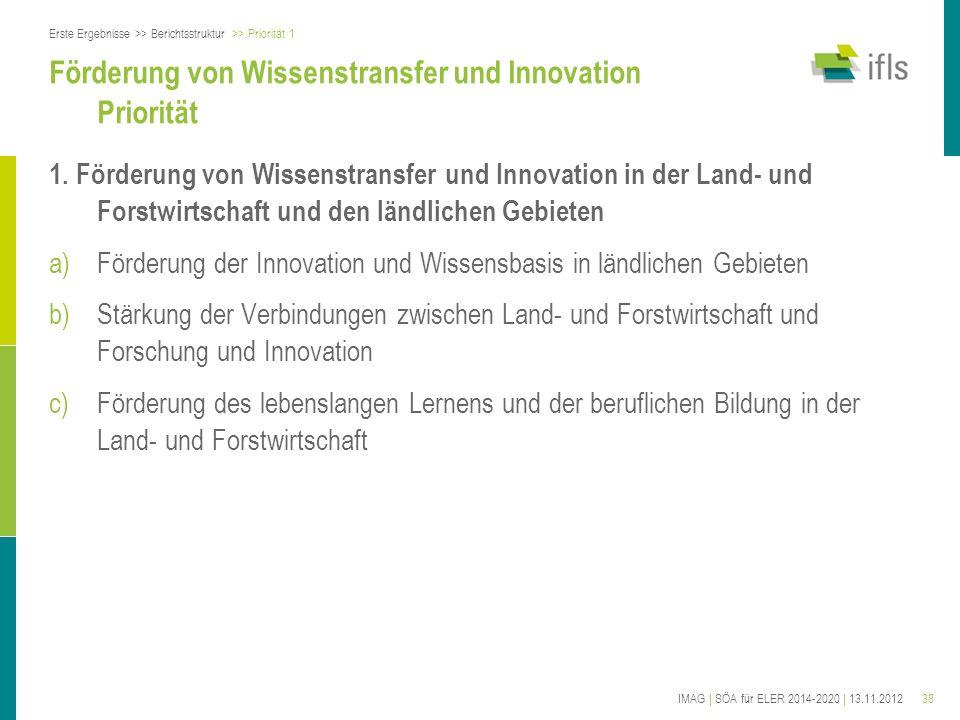 38IMAG | SÖA für ELER 2014-2020 | 13.11.2012 Förderung von Wissenstransfer und Innovation Priorität 1. Förderung von Wissenstransfer und Innovation in