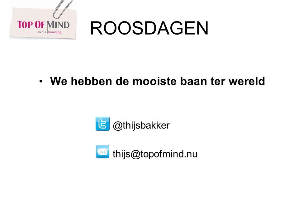We hebben de mooiste baan ter wereld @thijsbakker thijs@topofmind.nu ROOSDAGEN
