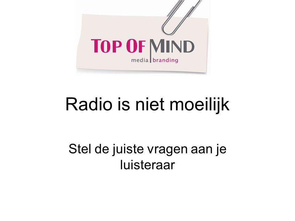 Radio is niet moeilijk Stel de juiste vragen aan je luisteraar