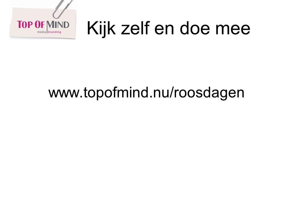 Kijk zelf en doe mee www.topofmind.nu/roosdagen