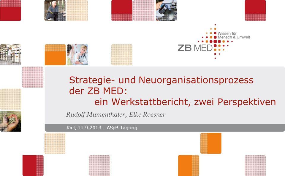 Strategie- und Neuorganisationsprozess der ZB MED: ein Werkstattbericht, zwei Perspektiven Rudolf Mumenthaler, Elke Roesner Kiel, 11.9.2013 - ASpB Tagung