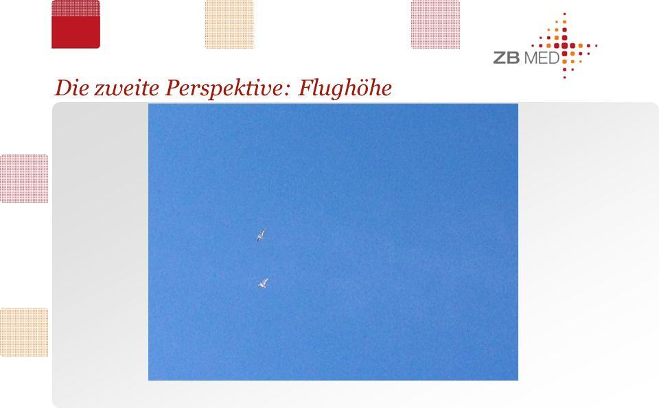 Die zweite Perspektive: Flughöhe