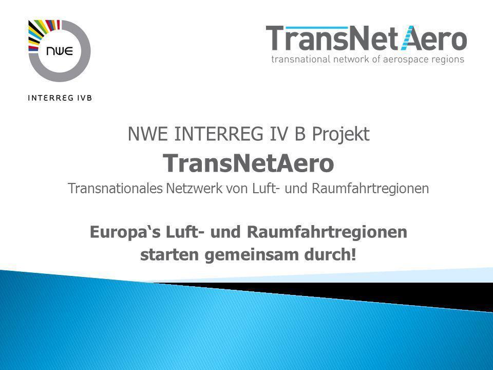 NWE INTERREG IV B Projekt TransNetAero Transnationales Netzwerk von Luft- und Raumfahrtregionen Europas Luft- und Raumfahrtregionen starten gemeinsam durch!