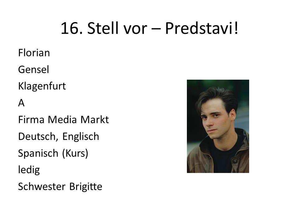 16. Stell vor – Predstavi! Florian Gensel Klagenfurt A Firma Media Markt Deutsch, Englisch Spanisch (Kurs) ledig Schwester Brigitte