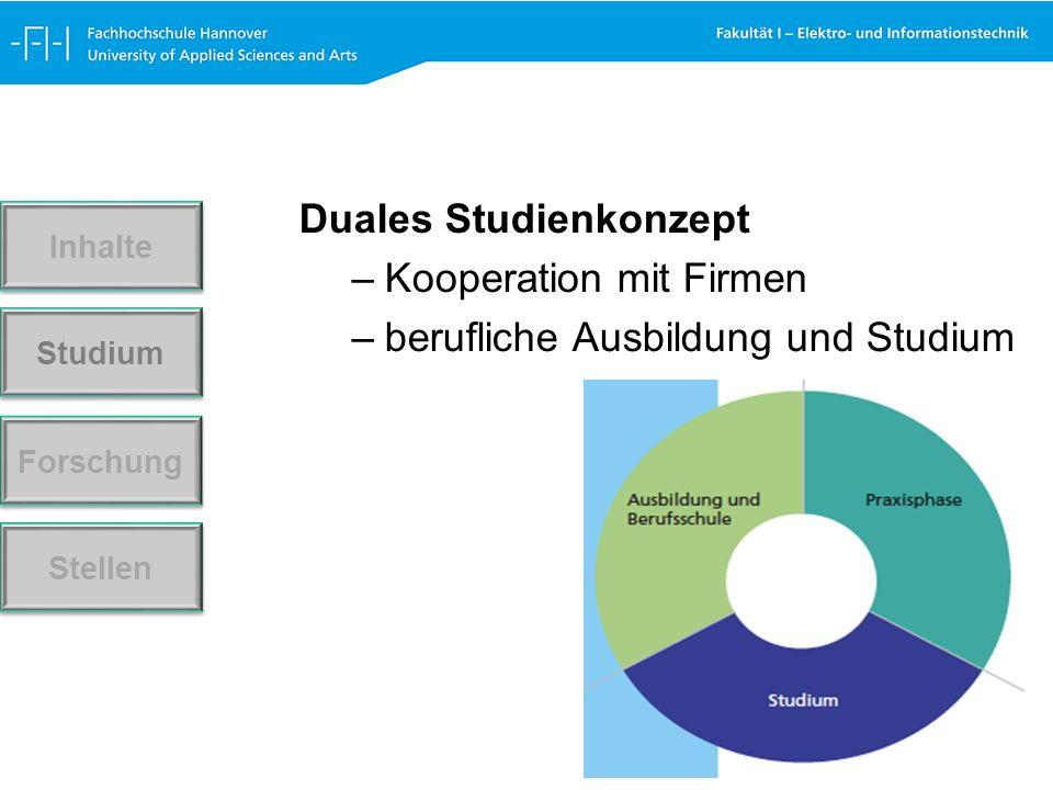 Duales Studienkonzept –Kooperation mit Firmen –berufliche Ausbildung und Studium Forschung Stellen Studium Inhalte