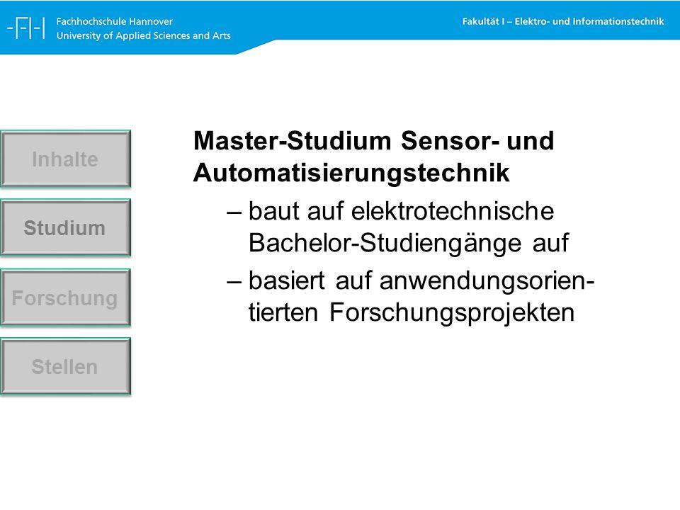 Master-Studium Sensor- und Automatisierungstechnik –baut auf elektrotechnische Bachelor-Studiengänge auf –basiert auf anwendungsorien- tierten Forschungsprojekten Forschung Stellen Studium Inhalte