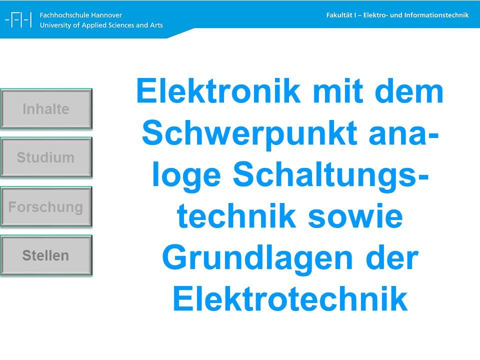 Elektronik mit dem Schwerpunkt ana- loge Schaltungs- technik sowie Grundlagen der Elektrotechnik Forschung Stellen Studium Inhalte