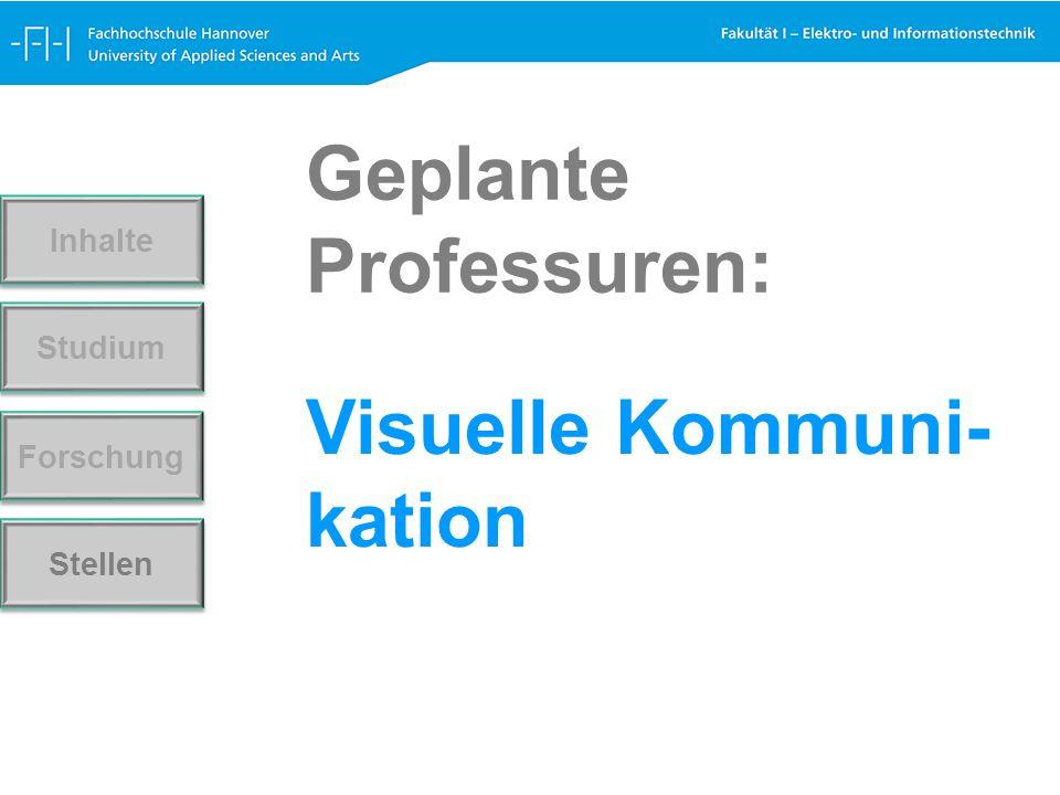 Visuelle Kommuni- kation Forschung Stellen Studium Inhalte Geplante Professuren: