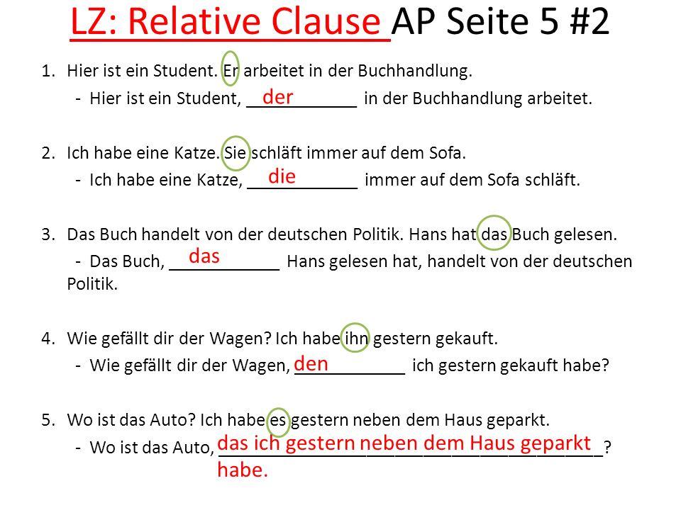 LZ: Relative Clause AP Seite 5 #2 1.Hier ist ein Student. Er arbeitet in der Buchhandlung. - Hier ist ein Student, ____________ in der Buchhandlung ar