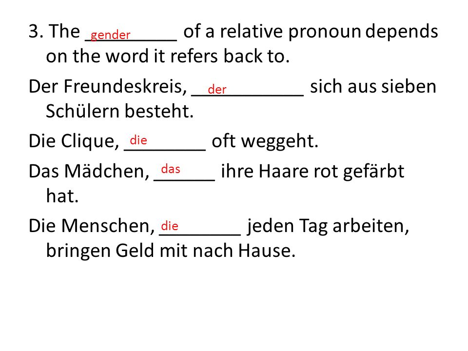 3.The _________ of a relative pronoun depends on the word it refers back to.