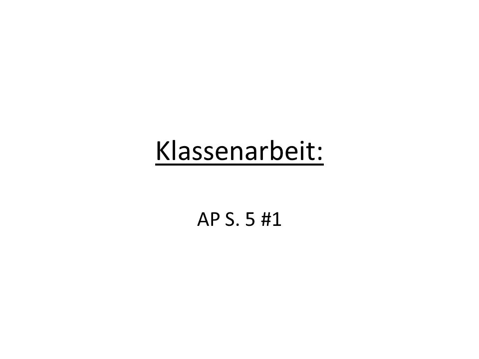 Klassenarbeit: AP S. 5 #1