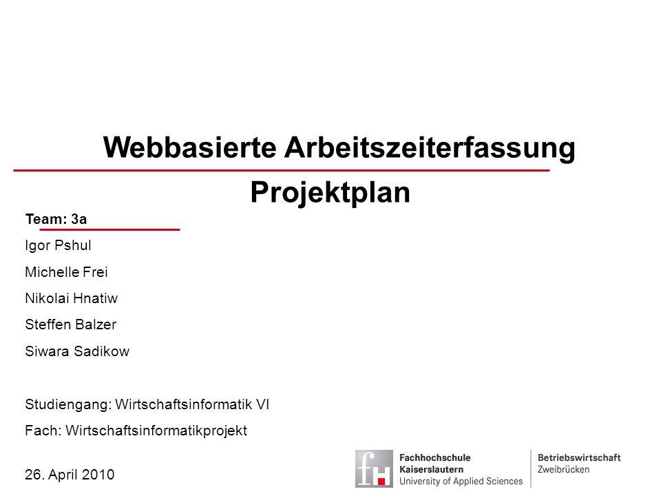 Team: 3a | Webbasierte Arbeitszeiterfassung | 26.04.20102 Einleitung Projektstruktur- plan Arbeitspakete Terminplan Umfeldanalyse Ressourcenplan Risikoanalyse Schluss 1.Einleitung 2.Projektstrukturplan 3.Arbeitspakete 4.Projektorganisation 5.Terminplan 6.Umfeldanalyse 7.Ressourcenplan 8.Risikoanalyse 9.Schluss