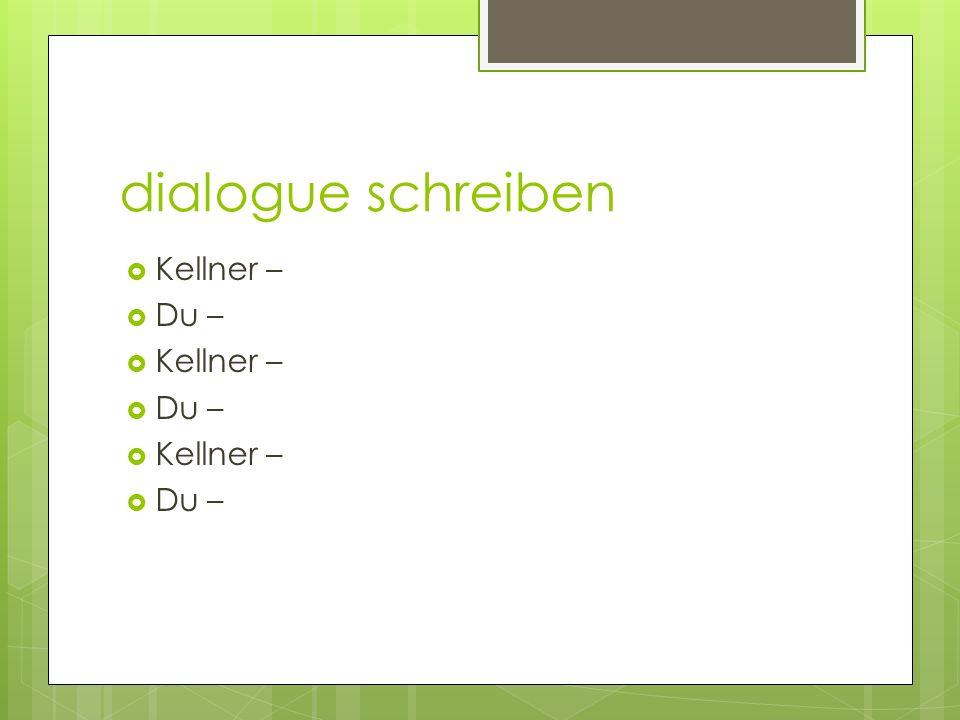 dialogue schreiben Kellner – Du – Kellner – Du – Kellner – Du –