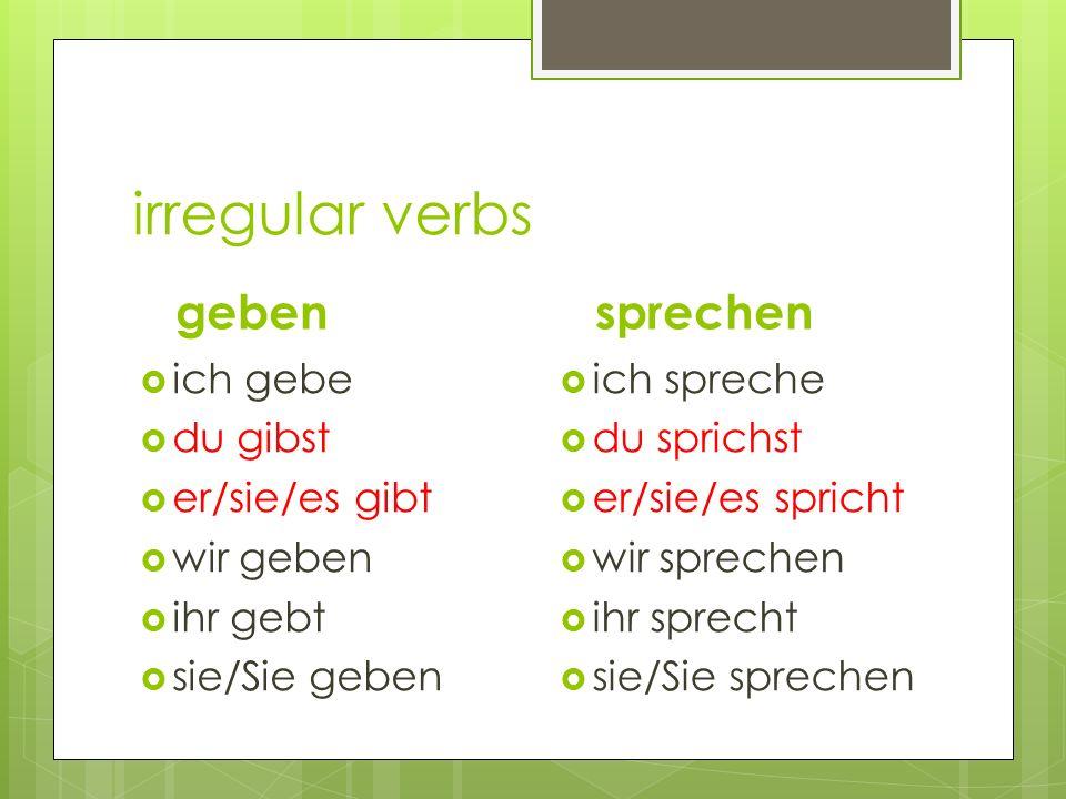 irregular verbs geben ich gebe du gibst er/sie/es gibt wir geben ihr gebt sie/Sie geben sprechen ich spreche du sprichst er/sie/es spricht wir sprechen ihr sprecht sie/Sie sprechen