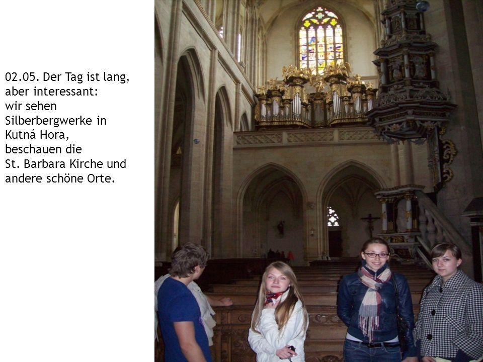 02.05. Der Tag ist lang, aber interessant: wir sehen Silberbergwerke in Kutná Hora, beschauen die St. Barbara Kirche und andere schöne Orte.