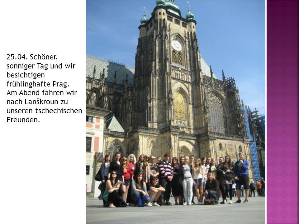 25.04. Schöner, sonniger Tag und wir besichtigen frühlinghafte Prag. Am Abend fahren wir nach Lanškroun zu unseren tschechischen Freunden.