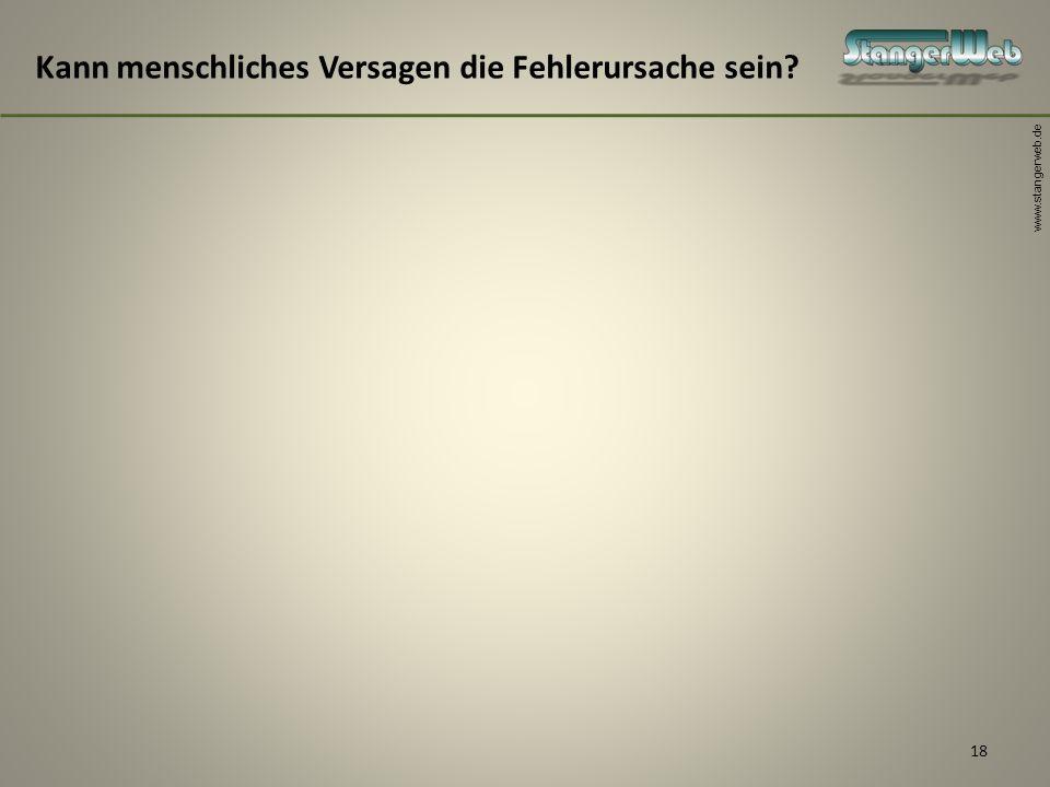 www.stangerweb.de 18 Kann menschliches Versagen die Fehlerursache sein?