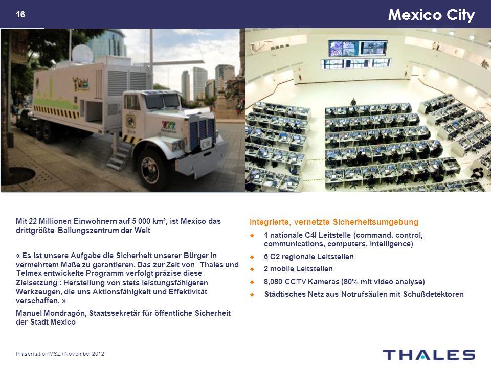 Mexico City Mit 22 Millionen Einwohnern auf 5 000 km², ist Mexico das drittgrößte Ballungszentrum der Welt « Es ist unsere Aufgabe die Sicherheit unserer Bürger in vermehrtem Maße zu garantieren.
