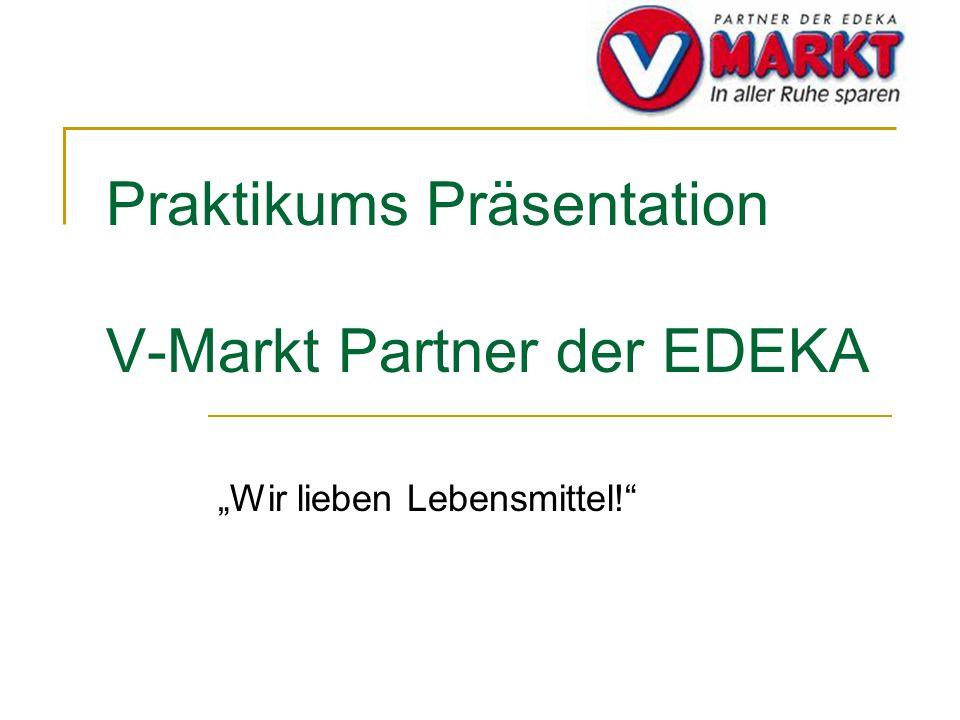 Praktikums Präsentation V-Markt Partner der EDEKA Wir lieben Lebensmittel!