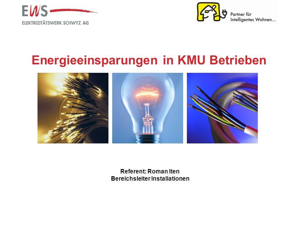 Energieeinsparungen in KMU Betrieben Referent: Roman Iten Bereichsleiter Installationen