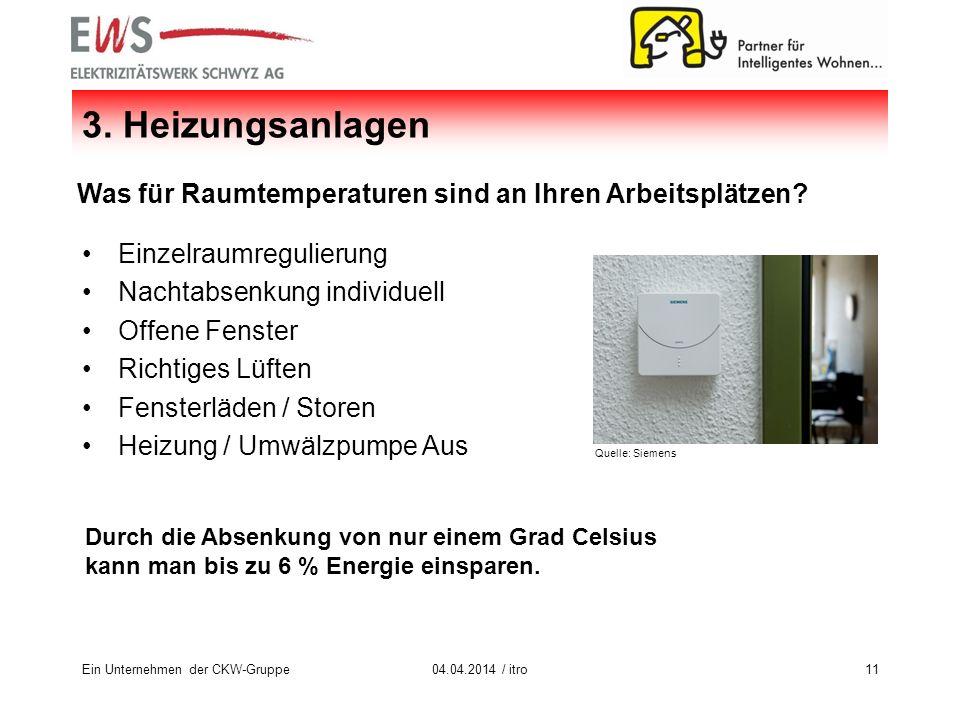 Ein Unternehmen der CKW-Gruppe1104.04.2014 / itro 3. Heizungsanlagen Was für Raumtemperaturen sind an Ihren Arbeitsplätzen? Einzelraumregulierung Nach