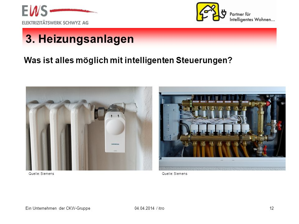 Ein Unternehmen der CKW-Gruppe1204.04.2014 / itro 3. Heizungsanlagen Was ist alles möglich mit intelligenten Steuerungen? Quelle: Siemens