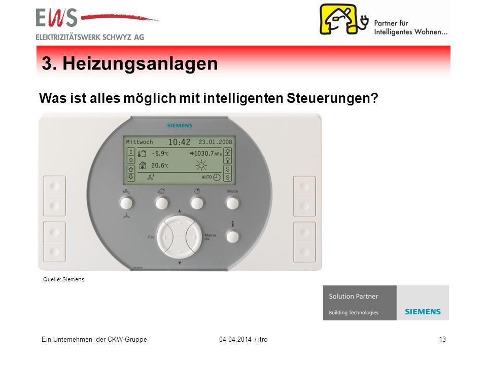 Ein Unternehmen der CKW-Gruppe1304.04.2014 / itro 3. Heizungsanlagen Was ist alles möglich mit intelligenten Steuerungen? Quelle: Siemens