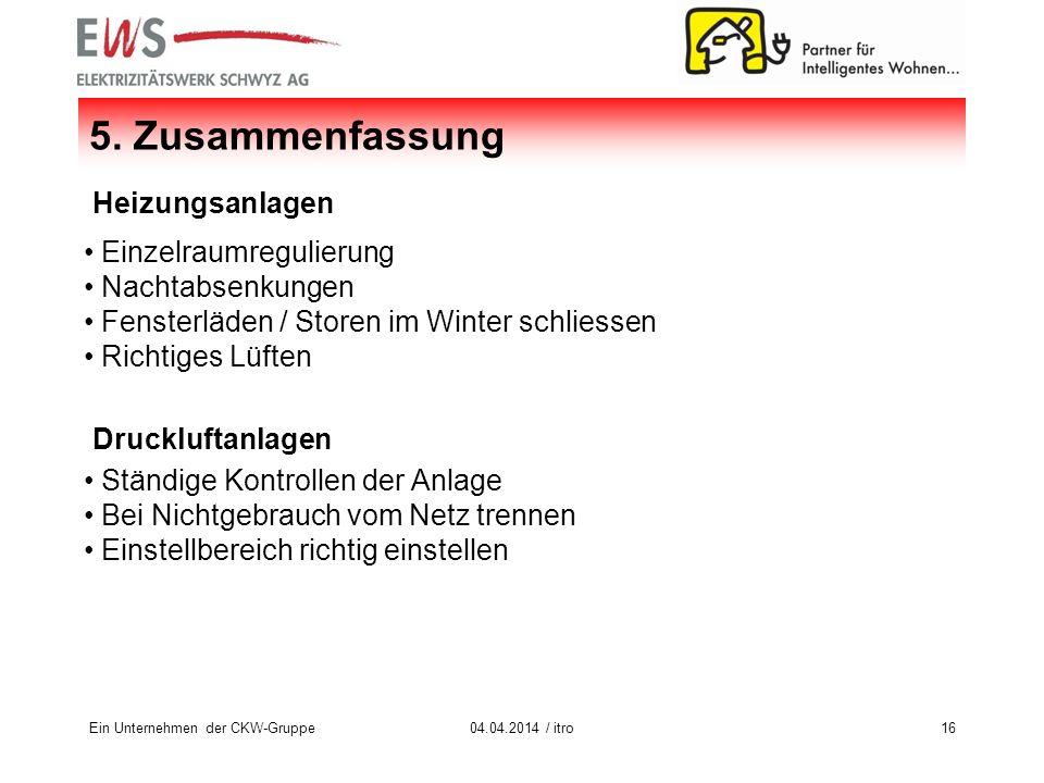Ein Unternehmen der CKW-Gruppe1604.04.2014 / itro 5. Zusammenfassung Einzelraumregulierung Nachtabsenkungen Fensterläden / Storen im Winter schliessen