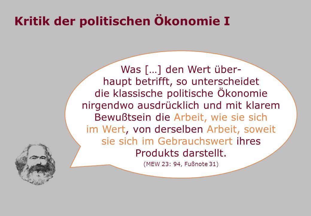Kritik der politischen Ökonomie I Was […] den Wert über- haupt betrifft, so unterscheidet die klassische politische Ökonomie nirgendwo ausdrücklich un