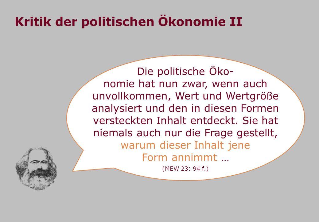 Kritik der politischen Ökonomie II Die politische Öko- nomie hat nun zwar, wenn auch unvollkommen, Wert und Wertgröße analysiert und den in diesen For