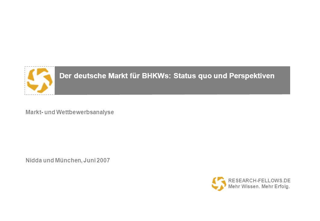 Markt- und Wettbewerbsanalyse Nidda und München, Juni 2007 RESEARCH-FELLOWS.DE Mehr Wissen. Mehr Erfolg. Der deutsche Markt für BHKWs: Status quo und