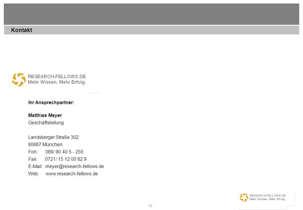 32 Ihr Ansprechpartner: Matthias Meyer Geschäftsleitung Landsberger Straße 302 80687 München Fon: 089/ 90 40 5 - 255 Fax: 0721/ 15 12 00 82 9 E-Mail: