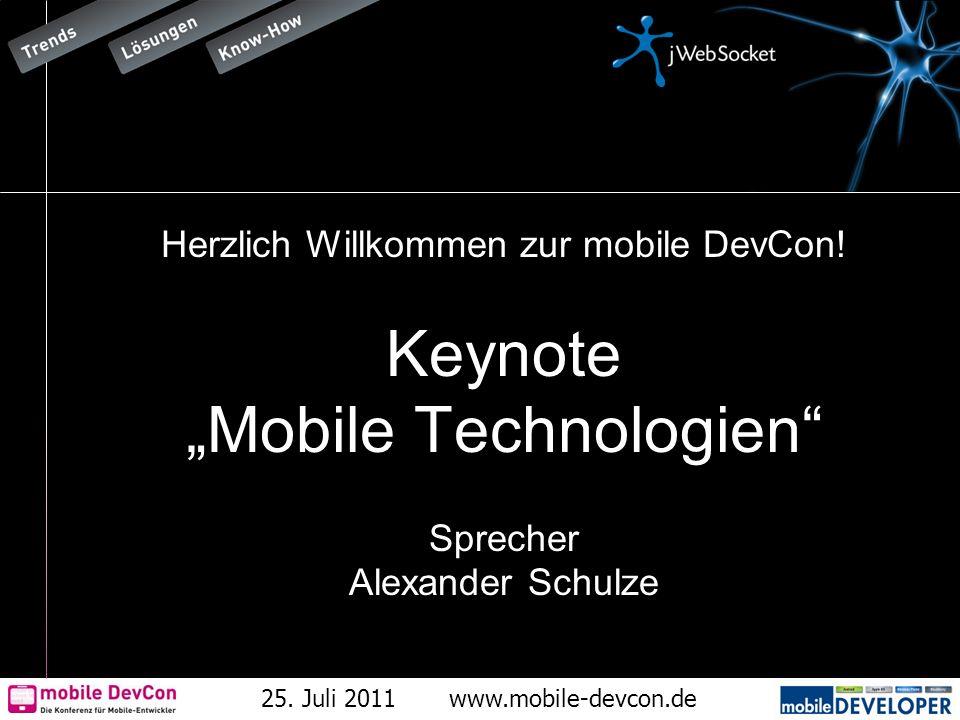 25. Juli 2011www.mobile-devcon.de Herzlich Willkommen zur mobile DevCon! Keynote Mobile Technologien Sprecher Alexander Schulze