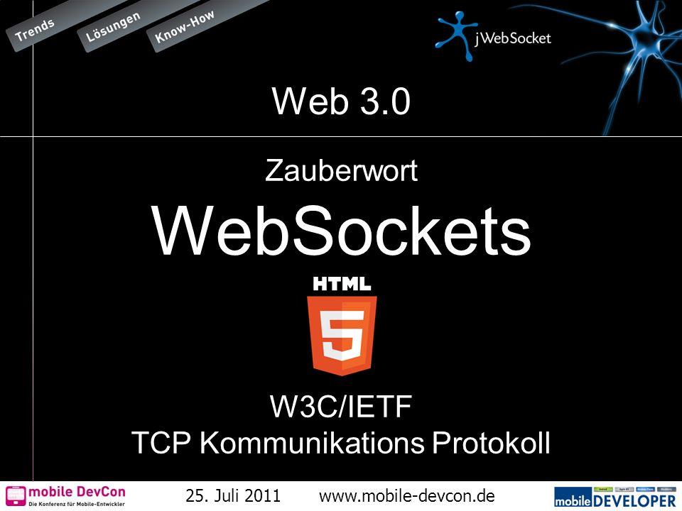 25. Juli 2011www.mobile-devcon.de Web 3.0 Zauberwort WebSockets W3C/IETF TCP Kommunikations Protokoll