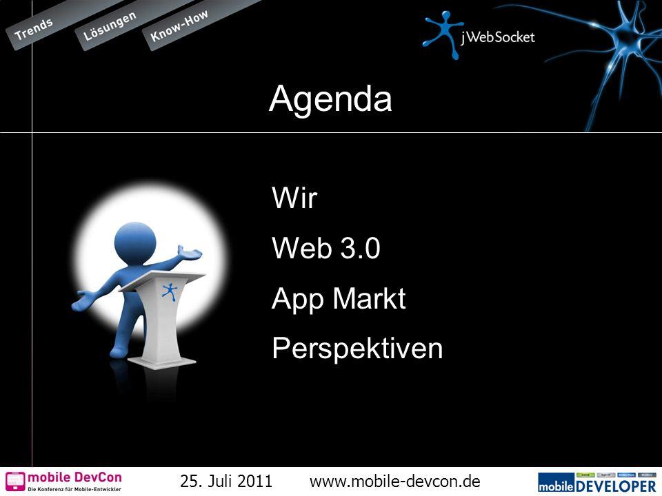25. Juli 2011www.mobile-devcon.de Agenda Wir Web 3.0 App Markt Perspektiven