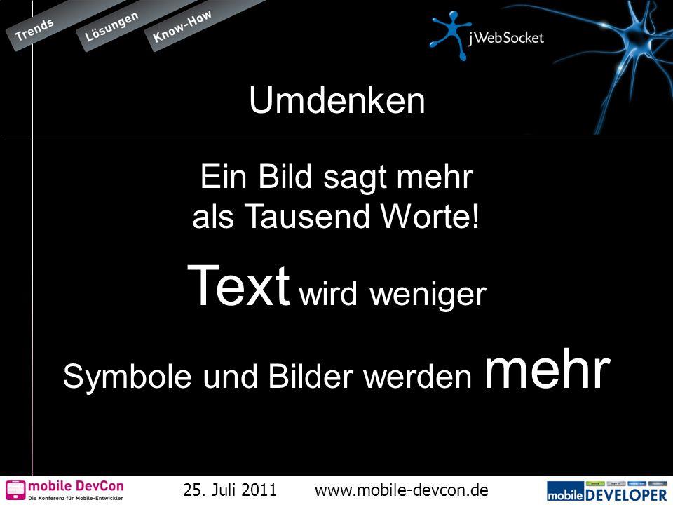 25. Juli 2011www.mobile-devcon.de Umdenken Ein Bild sagt mehr als Tausend Worte! Text wird weniger Symbole und Bilder werden mehr