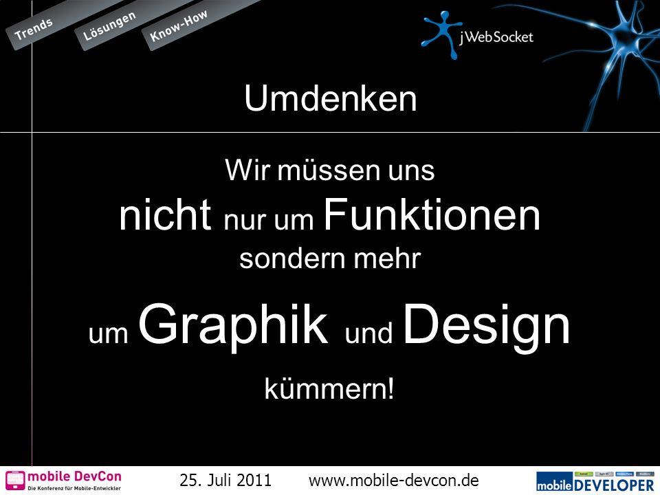 25. Juli 2011www.mobile-devcon.de Umdenken Wir müssen uns nicht nur um Funktionen sondern mehr um Graphik und Design kümmern!