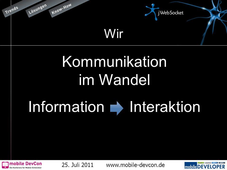 25. Juli 2011www.mobile-devcon.de Wir Kommunikation im Wandel Information Interaktion