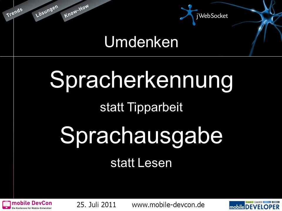 25. Juli 2011www.mobile-devcon.de Umdenken Spracherkennung statt Tipparbeit Sprachausgabe statt Lesen