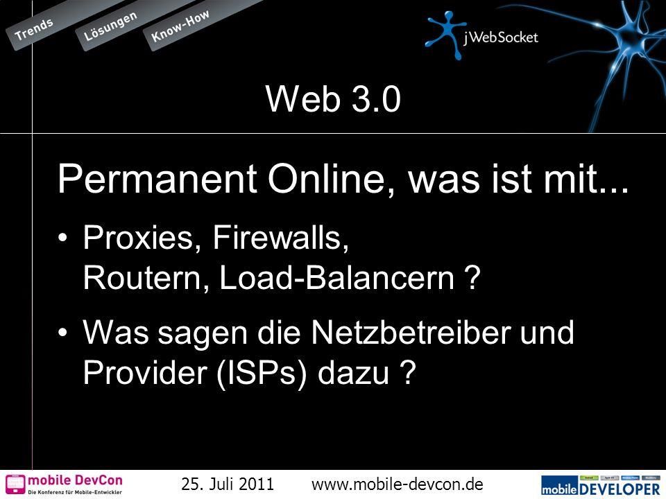 25. Juli 2011www.mobile-devcon.de Web 3.0 Permanent Online, was ist mit... Proxies, Firewalls, Routern, Load-Balancern ? Was sagen die Netzbetreiber u
